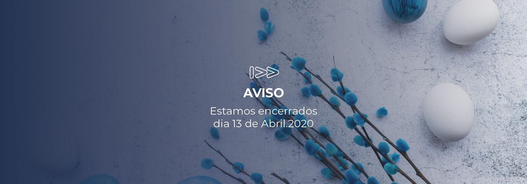 AVISO - Estamos encerrados dia 13 de Abril.2020